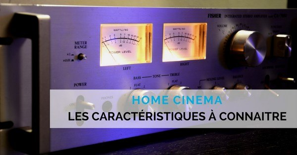 caracteristiques home cinema