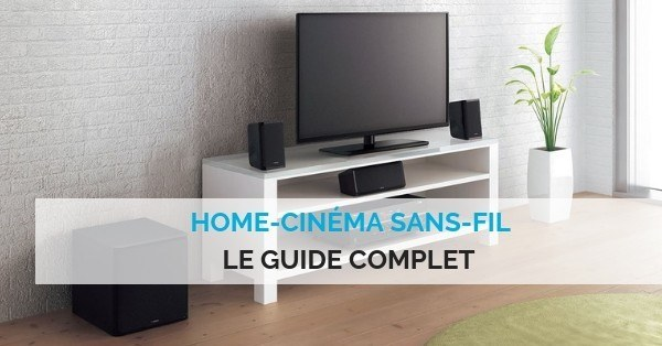 Guide complet home cinema sans fil