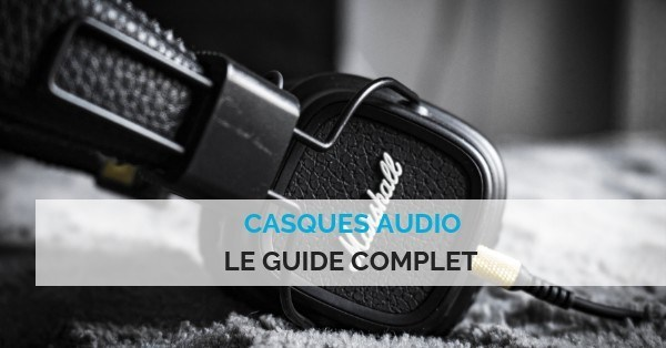 Casques qudio guide complet